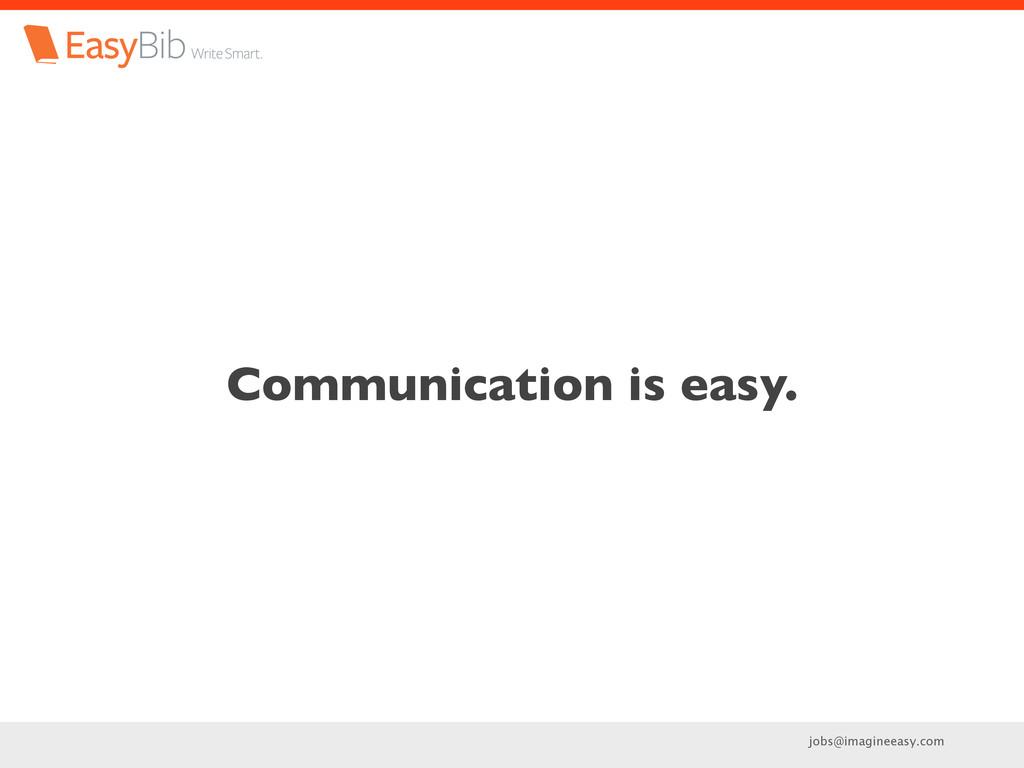 jobs@imagineeasy.com Communication is easy.