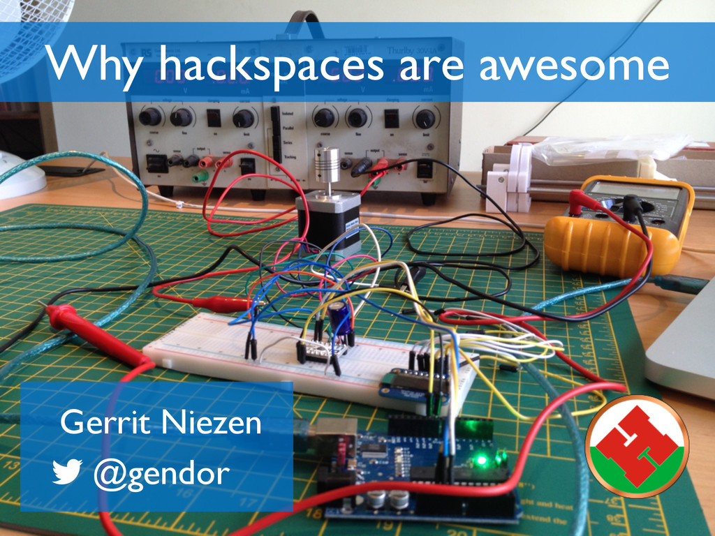 § Why hackspaces are awesome Gerrit Niezen @gen...