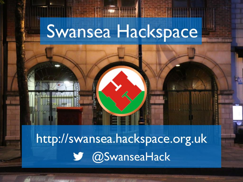 Swansea Hackspace http://swansea.hackspace.org....
