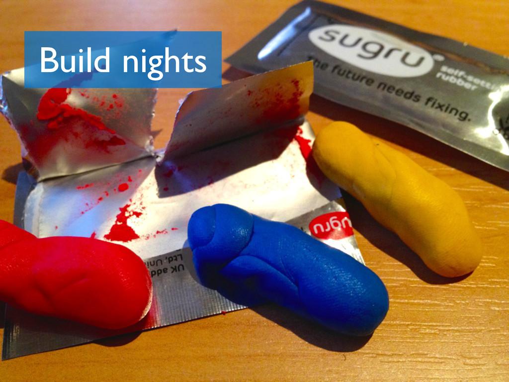 Build nights
