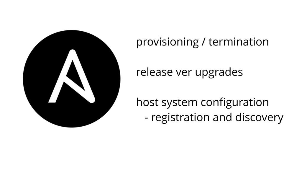 provisioning / termination ! release ver upgrad...