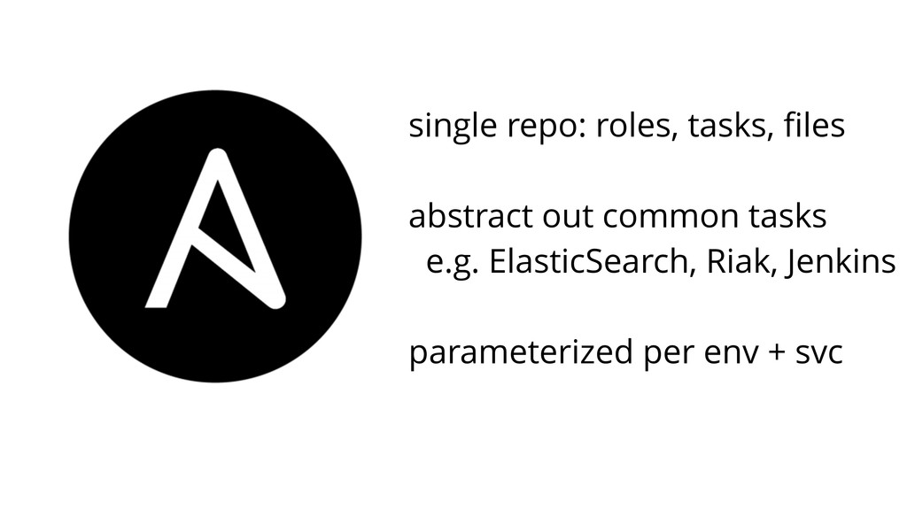 single repo: roles, tasks, files ! abstract out ...
