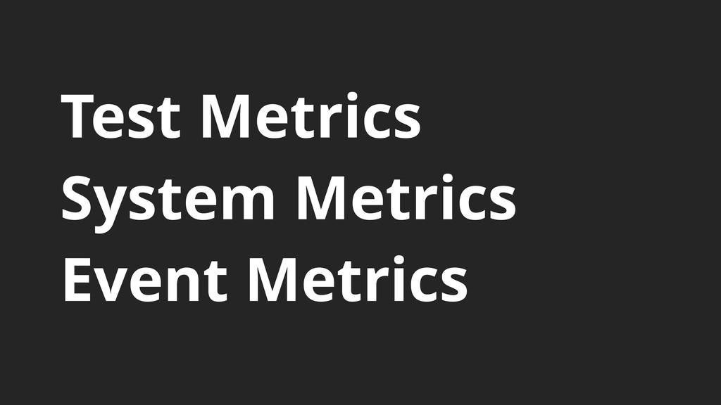 Test Metrics System Metrics Event Metrics