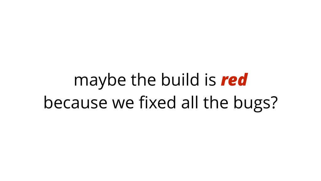 maybe the build is red because we fixed all the ...
