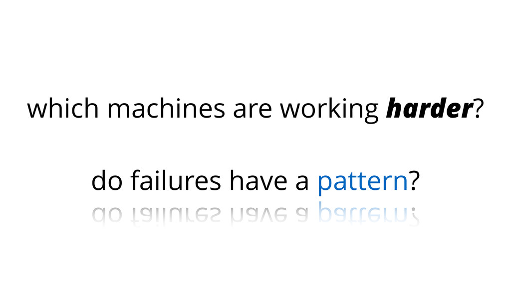 which machines are working harder? ! do failure...