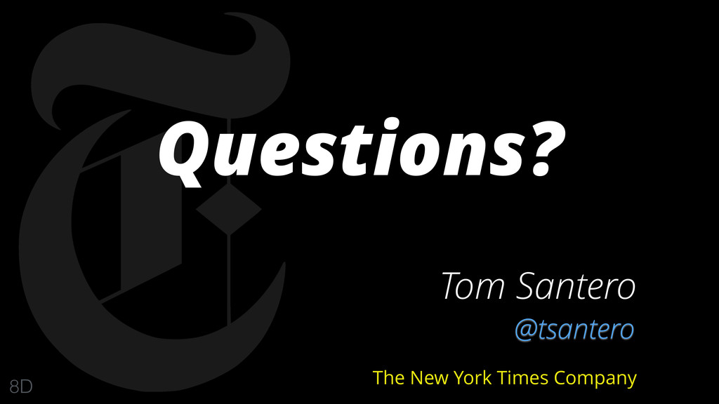 Questions? Tom Santero @tsantero The New York T...