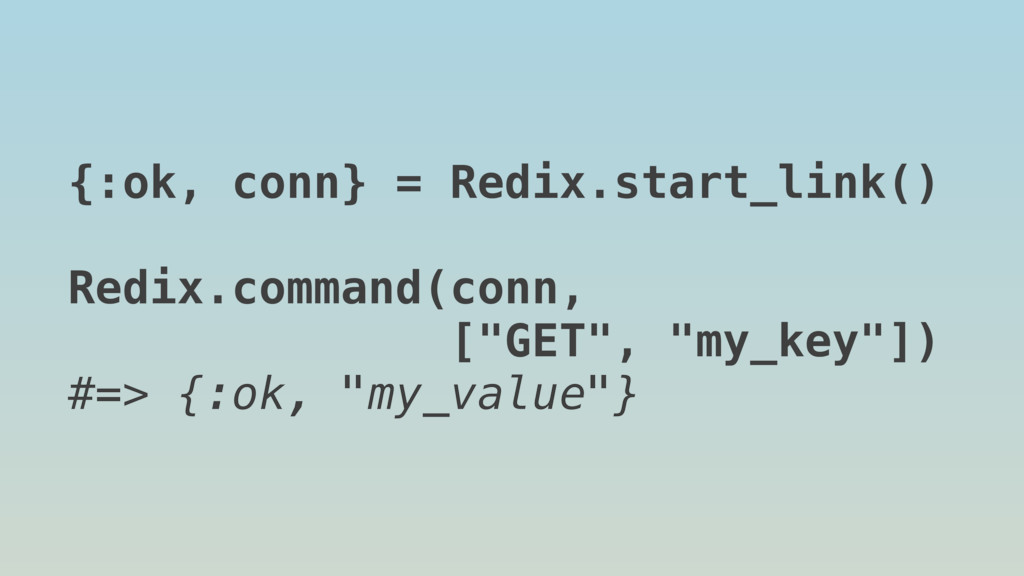 {:ok, conn} = Redix.start_link() Redix.command(...