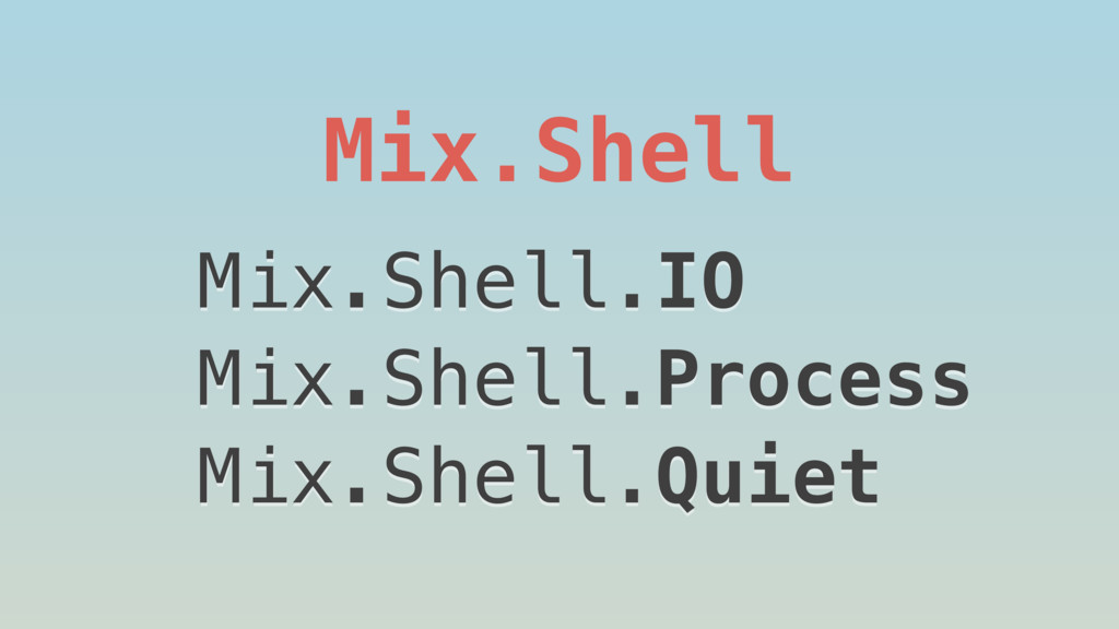 Mix.Shell Mix.Shell.IO Mix.Shell.Process Mix.Sh...