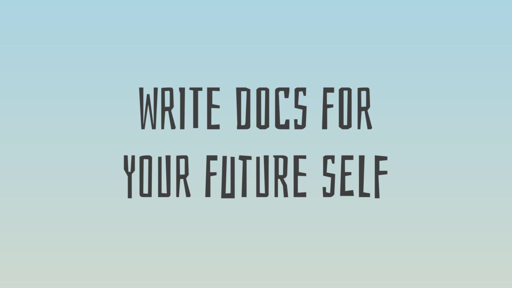 WrITe dOCs FOr YoUr FutURe sELf