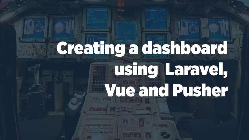 Creating a dashboard using Laravel, Vue and Pus...