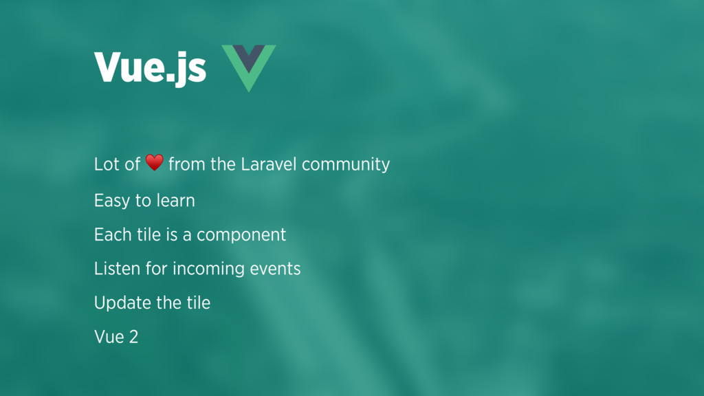 Lot of ♥ from the Laravel community Easy to lea...
