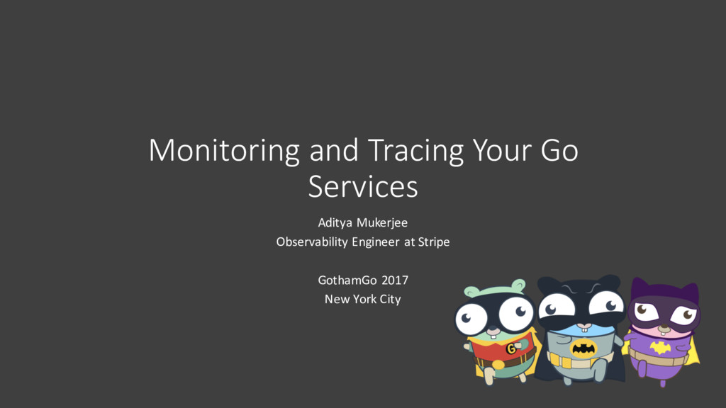 Monitoring and Tracing Your Go Services Aditya ...