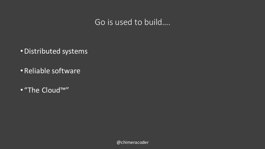 Go is used to build…. •Distributed systems •Rel...