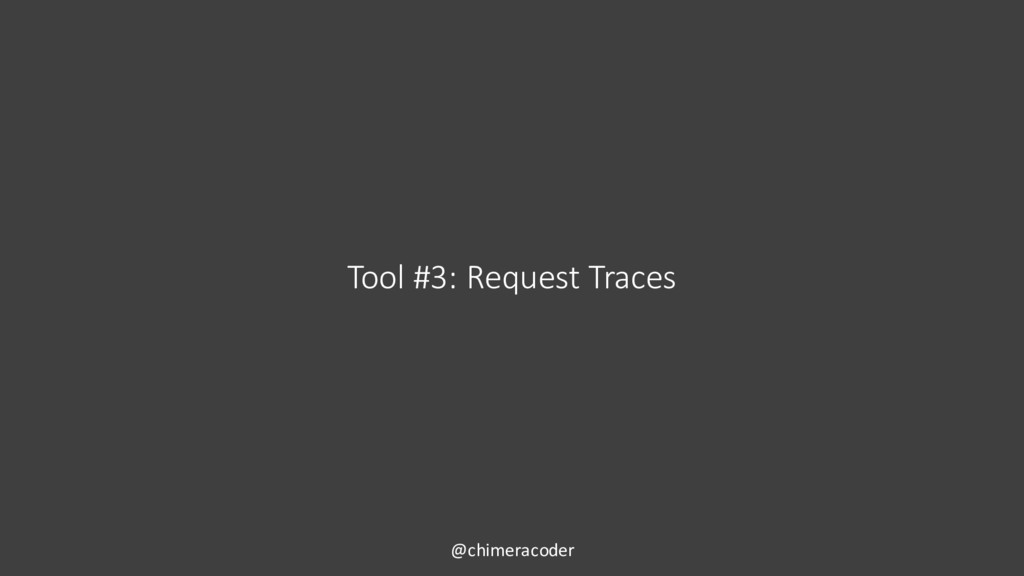 Tool #3: Request Traces @chimeracoder