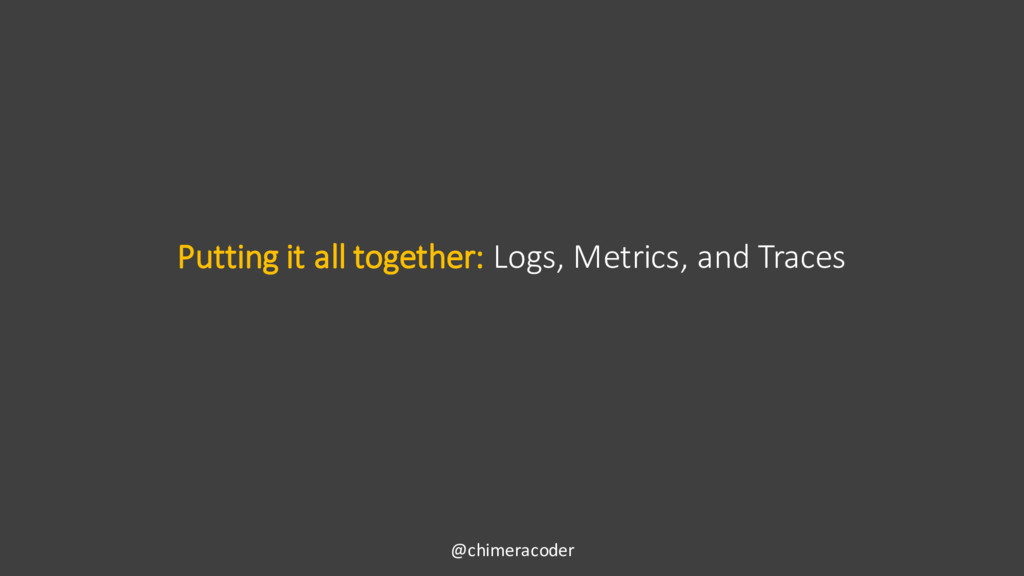 Putting it all together: Logs, Metrics, and Tra...