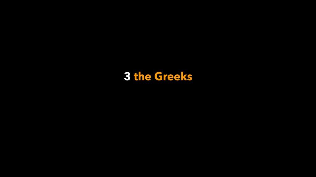3 the Greeks