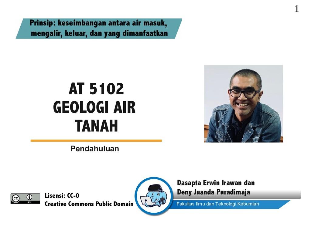 AT 5102 GEOLOGI AIR TANAH Pendahuluan Prinsip: ...