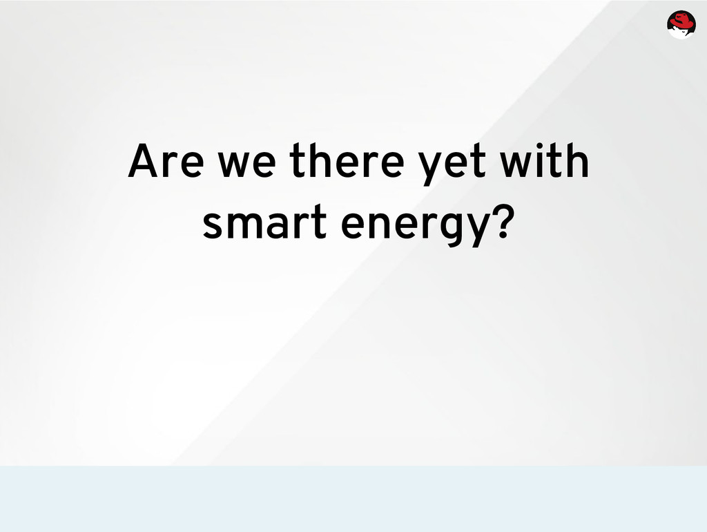 Are we there yet with smart energy?