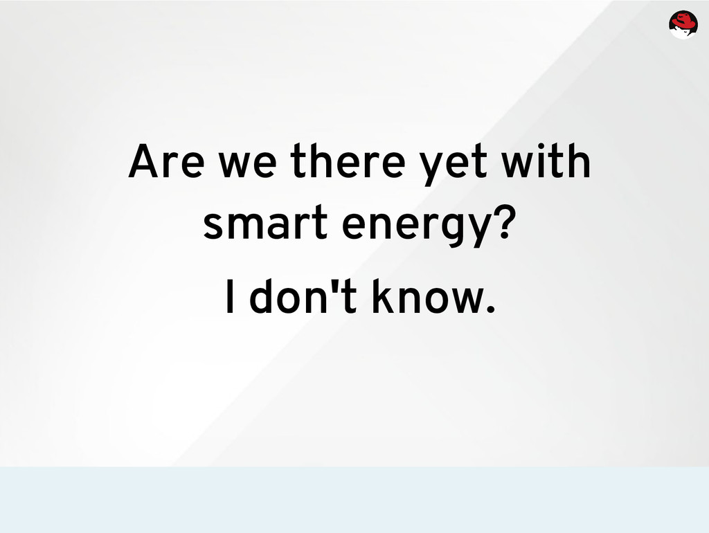 Are we there yet with smart energy? I don't kno...