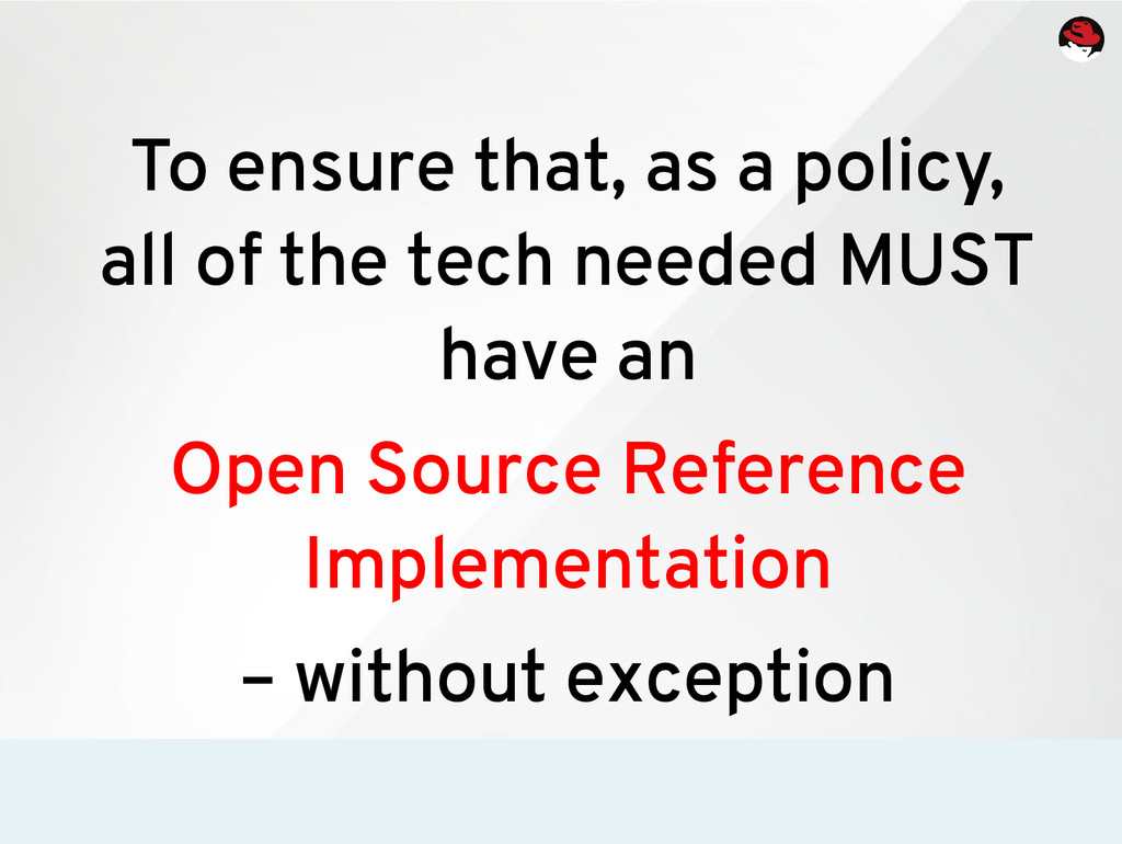 To ensure that, as a policy, all of the tech ne...