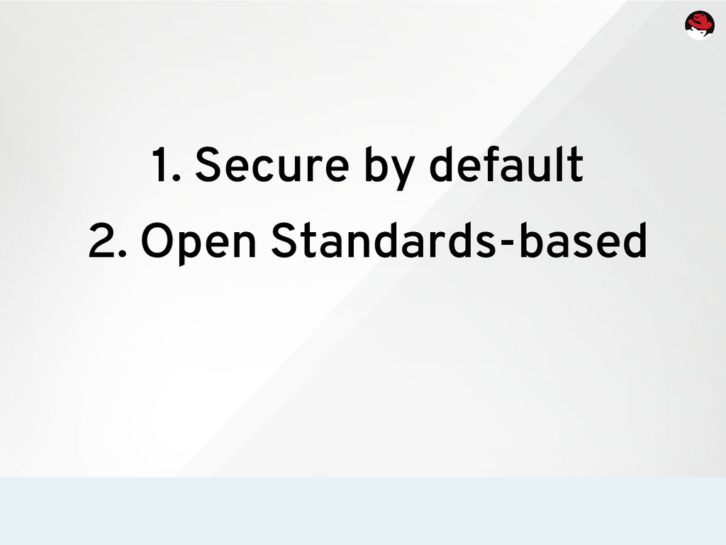 1. Secure by default 2. Open Standards-based