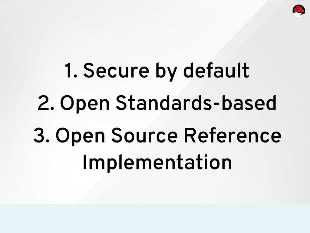 1. Secure by default 2. Open Standards-based 3....