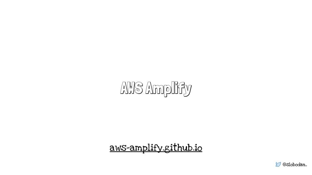 @slobodan_ AWS Amplify aws-amplify.github.io