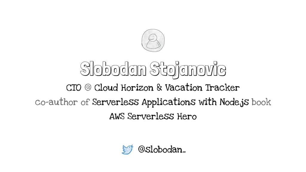 Slobodan Stojanovic CTO @ Cloud Horizon & Vacat...