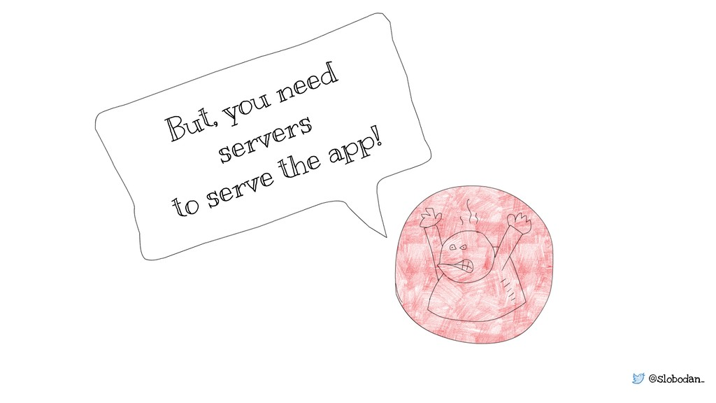 @slobodan_ But, you need servers to serve the a...