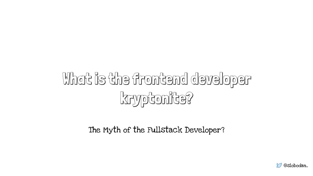 @slobodan_ What is the frontend developer krypt...