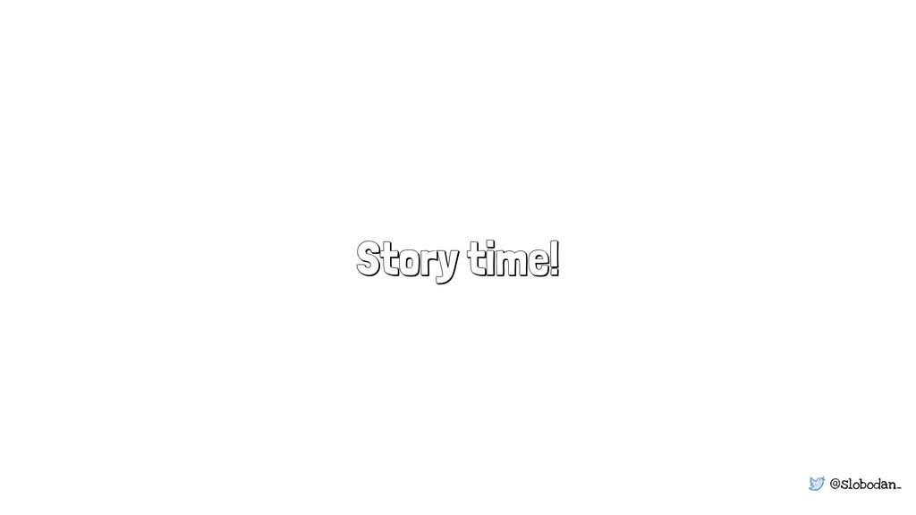 @slobodan_ Story time!
