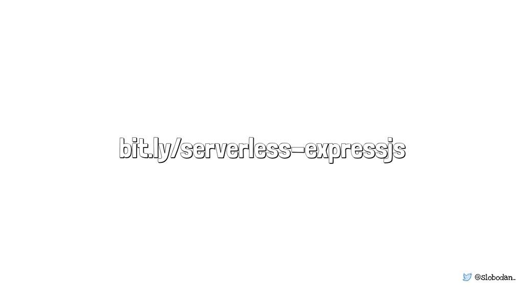 @slobodan_ bit.ly/serverless-expressjs
