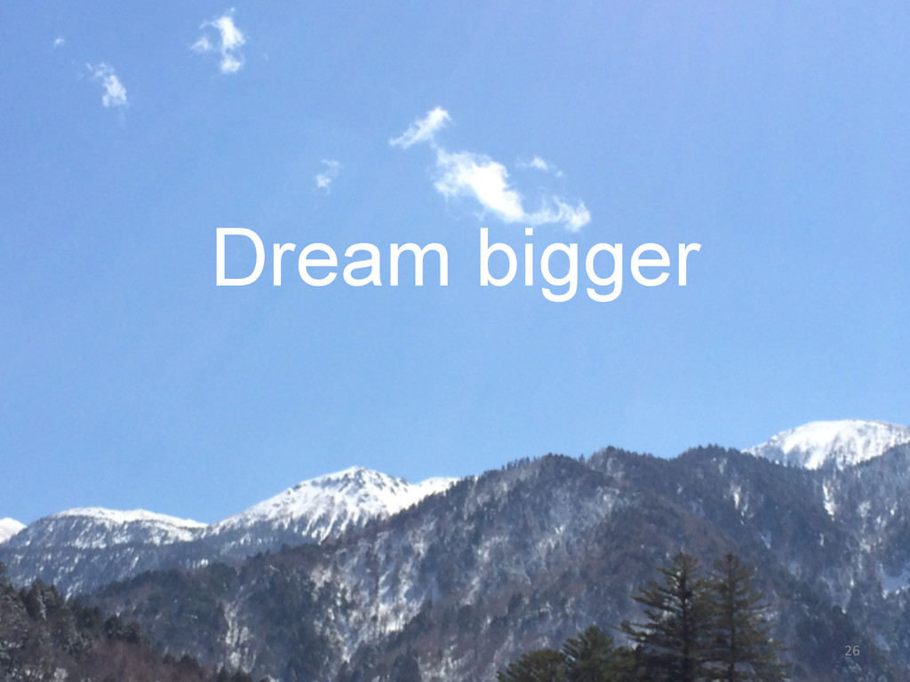 Dream bigger 26