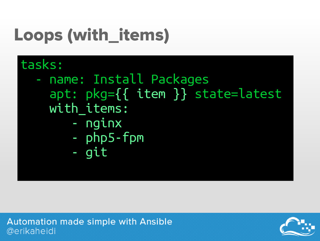 Loops (with_items) tasks: - name: Install Packa...
