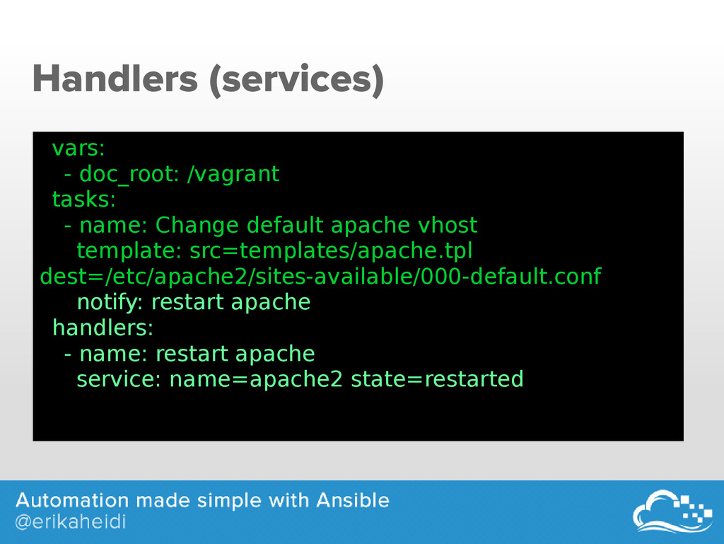Handlers (services) vars: - doc_root: /vagrant ...