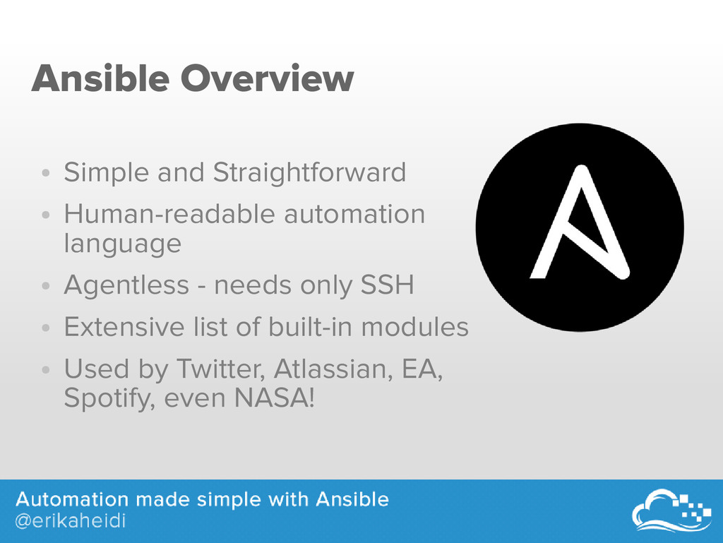 Ansible Overview ● Simple and Straightforward ●...
