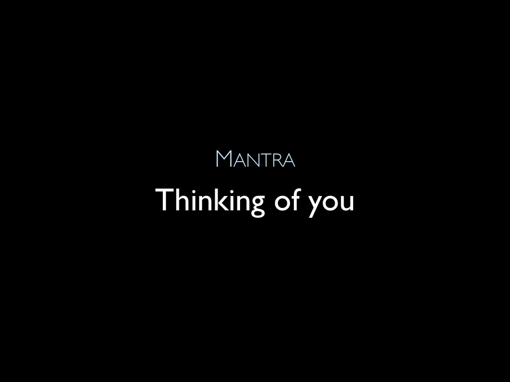MANTRA Thinking of you