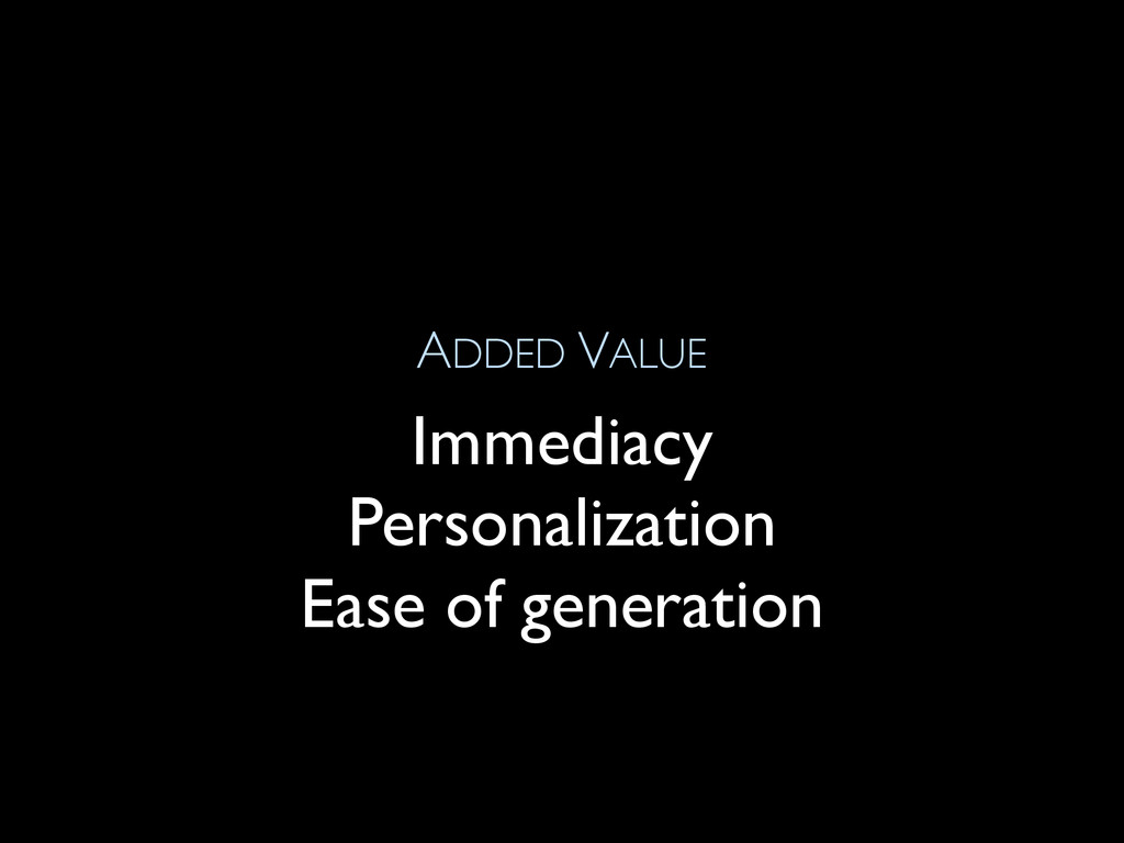 ADDED VALUE Immediacy Personalization Ease of g...