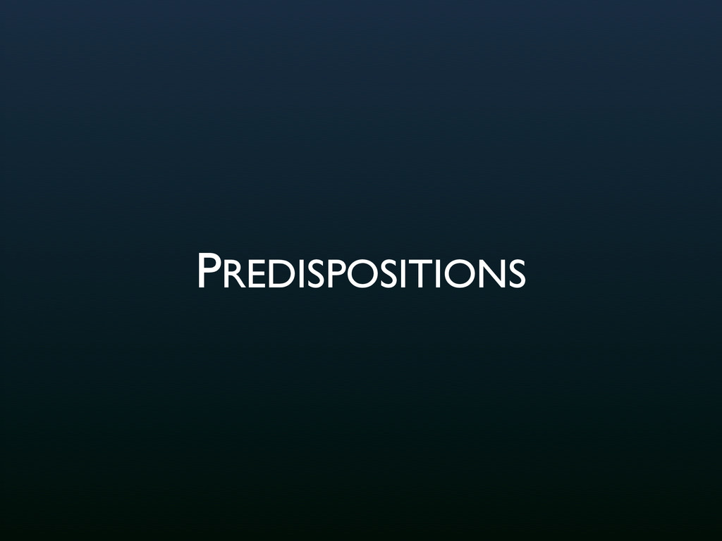 PREDISPOSITIONS