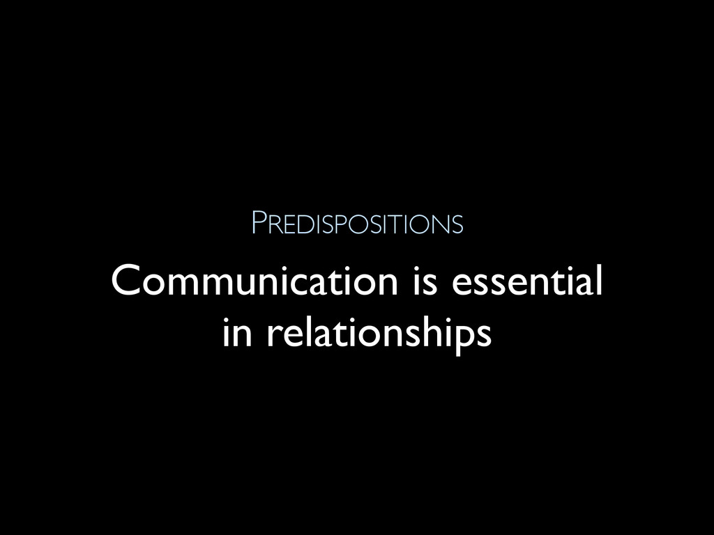 PREDISPOSITIONS Communication is essential in r...
