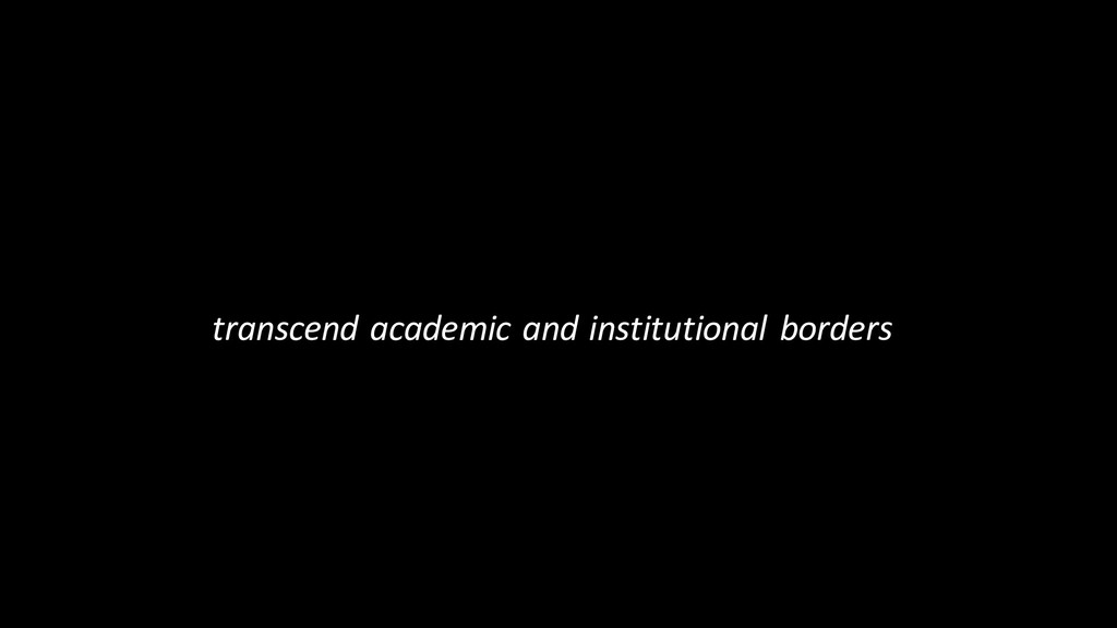 transcend academic and institutional borders