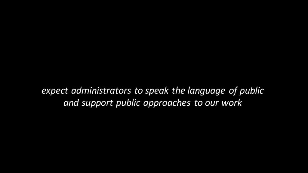 expect administrators to speak the language of ...