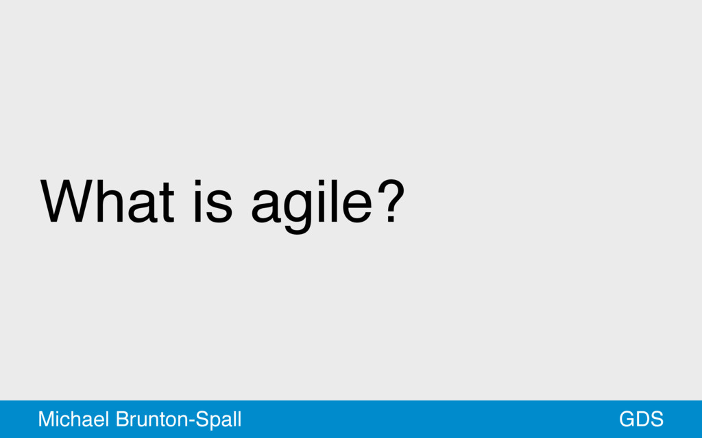 What is agile? GDS Michael Brunton-Spall
