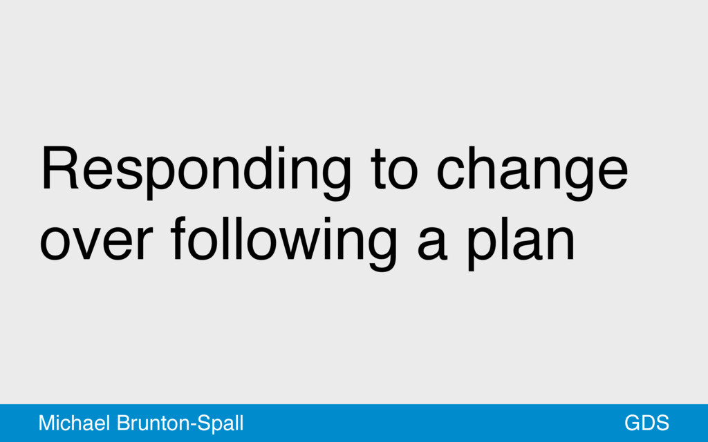 Responding to change over following a plan GDS ...