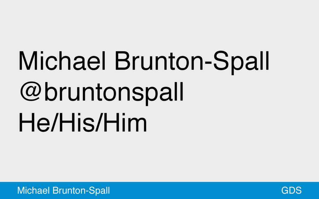 Michael Brunton-Spall @bruntonspall He/His/Him ...
