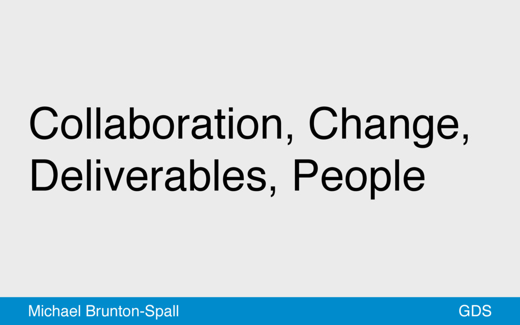 Collaboration, Change, Deliverables, People GDS...