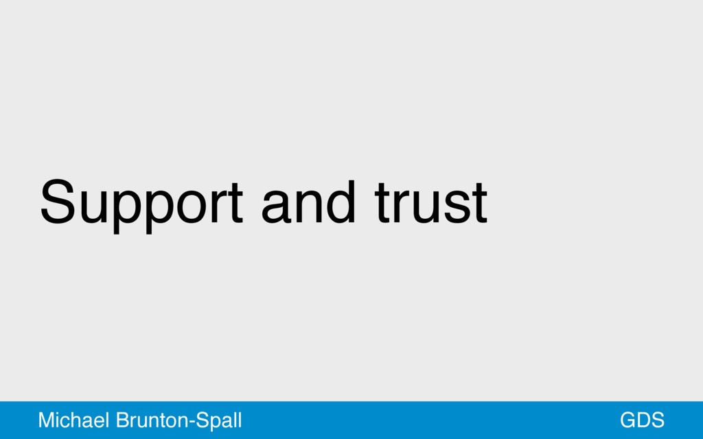 Support and trust GDS Michael Brunton-Spall