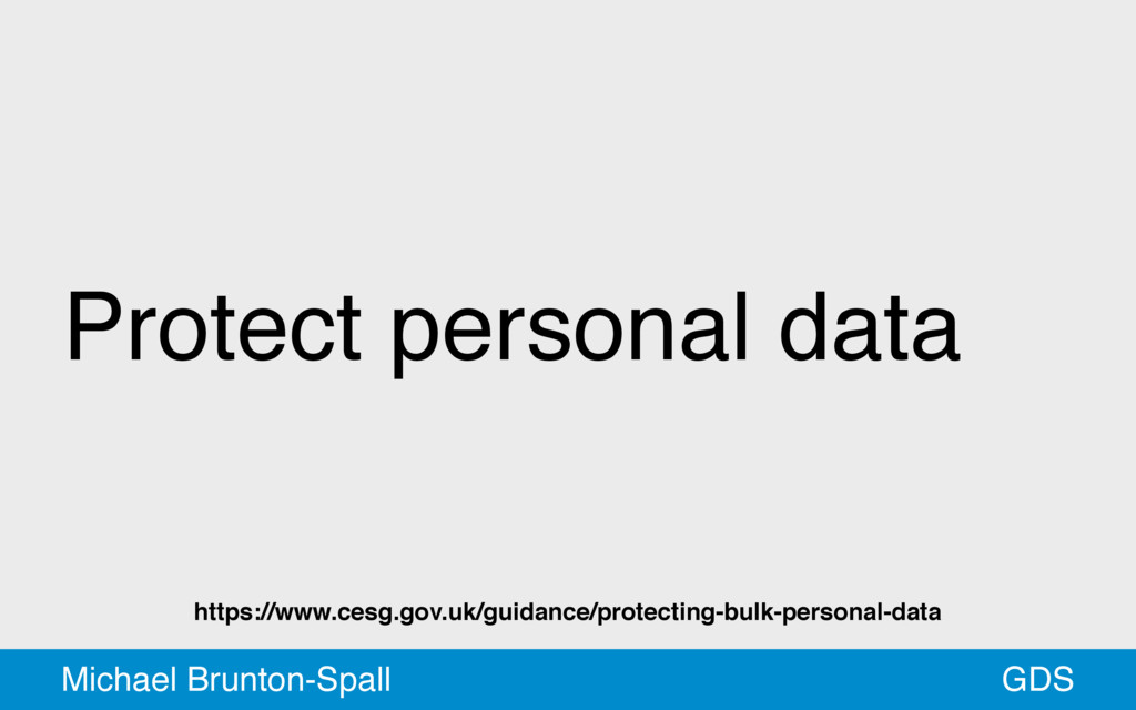Protect personal data GDS Michael Brunton-Spall...