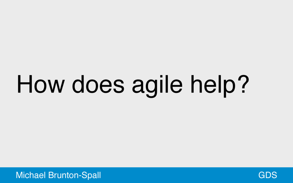 How does agile help? GDS Michael Brunton-Spall