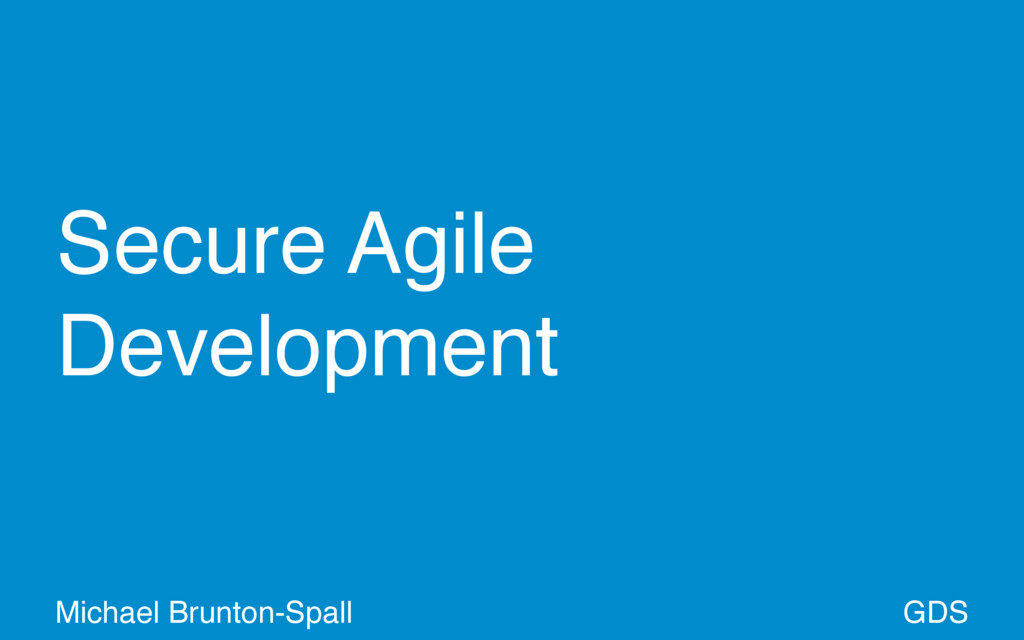 Secure Agile Development GDS Michael Brunton-Sp...